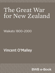 The Great War for New Zealand - Waikato 18002000 ebook by Vincent O'Malley