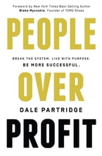 People Over Profit, Break the System, Live with Purpose, Be More Successful