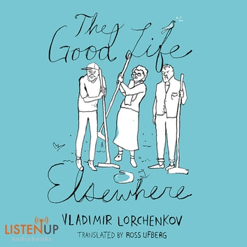 The Good Life Elsewhere audiobook by Vladimir Lorchenkov