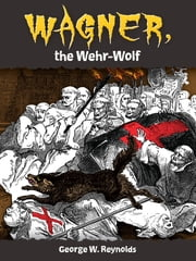 Wagner, the Wehr-Wolf ebook by George W.M. Reynolds,Henry Anelay