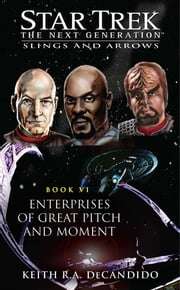 Enterprises of Great Pitch and Moment - Slings and Arrows #6 ebook by Keith R. A. DeCandido
