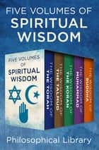 Five Volumes of Spiritual Wisdom: The Wisdom of the Torah, The Wisdom of the Talmud, The Wisdom of the Koran, The Wisdom of Muhammad, and The Wisdom of Buddha - The Wisdom of the Torah, The Wisdom of the Talmud, The Wisdom of the Koran, The Wisdom of Muhammad, and The Wisdom of Buddha ebook by Philosophical Library