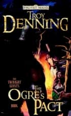 The Ogre's Pact - The Twilight Giants, Book I ebook by Troy Denning
