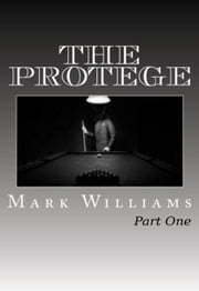 The Protege: Part I ebook by Mark Williams