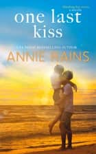 One Last Kiss ebook by Annie Rains