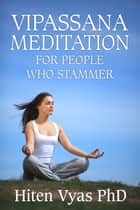 Vipassana Meditation For People Who Stammer (Stutter) ebook by Hiten Vyas