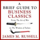 A Brief Guide to Business Classics - From The Art of War to The Wisdom of Failure audiobook by Christopher Ragland, James M. Russell