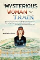 The Mysterious Woman on the Train ebook by Kay Williamson