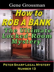 How to Rob a Bank: Peter Sharp Legal Mystery #13 ebook by Gene Grossman
