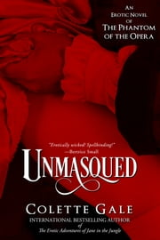 Unmasqued - An Erotic Novel of the Phantom of the Opera 電子書籍 by Colette Gale
