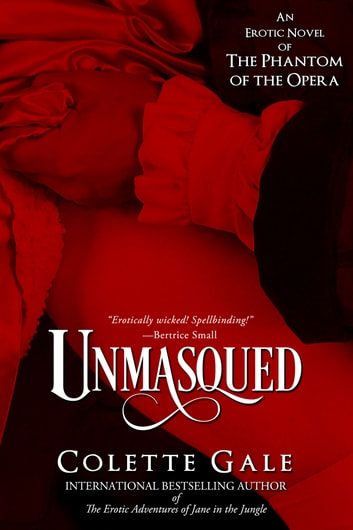 Unmasqued - An Erotic Novel of the Phantom of the Opera ebook by Colette Gale