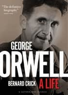 George Orwell: A Life ebook by