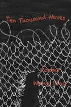 Ten Thousand Waves - Poems ebook by Wang Ping, Ruthann Godollei
