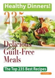 Healthy Dinners Greats: 235 Delicious Guilt-Free meals - The Top 235 Best Recipes ebook by Jo Franks