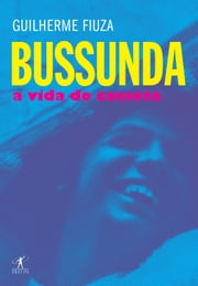 Bussunda - A Vida do Casseta ebook by Guilherme Fiuza