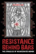 Resistance Behind Bars ebook by Victoria Law