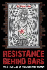 Resistance Behind Bars - THE STRUGGLES OF INCARCERATED WOMEN ebook by Victoria Law