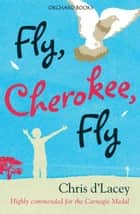 Fly, Cherokee Fly ebook by Chris D'Lacey