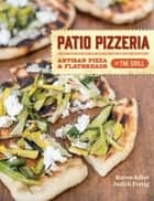 Patio Pizzeria - Artisan Pizza and Flatbreads on the Grill ebook by Karen Adler, Judith Fertig
