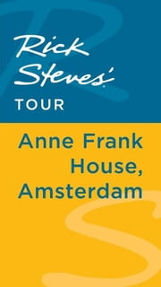 Rick Steves' Tour: Anne Frank House, Amsterdam ebook by Rick Steves,Gene Openshaw