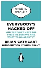 Everybody's Hacked Off ebook by Brian Cathcart,Hugh Grant