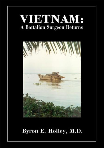 Vietnam - A Battalion Surgeon Returns ebook by Byron Holley
