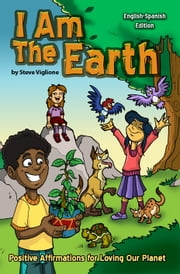I Am The Earth: Positive Affirmations for Loving Our Planet ebook by Steve Viglione