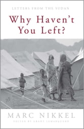 Why Haven't You Left? - Letters from the Sudan ebook by Marc Nikkel