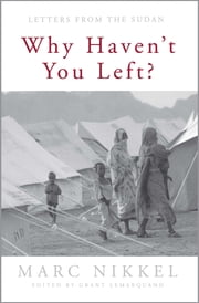 Why Haven't You Left? - Letters from the Sudan ebook by Marc Nikkel,Grant Le Marquand