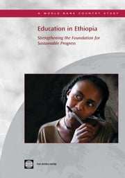 Education in Ethiopia: Strengthening the Foundation for Sustainable Progress ebook by World Bank Group