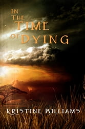 In The Time Of Dying ebook by Kristine Williams