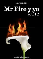 Mr Fire y yo Volumen 12 ebooks by Lucy Jones