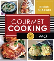 Gourmet Cooking for Two ebook by Christi Silbaugh