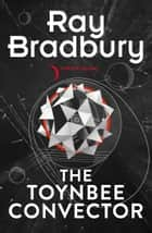The Toynbee Convector ebook by Ray Bradbury