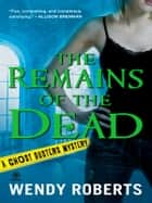 The Remains of the Dead - A Ghost Dusters Mystery ebook by Wendy Roberts