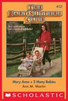 The Baby-Sitters Club #52: Mary Anne + 2 Many Babies ebook by Ann M. Martin