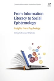From Information Literacy to Social Epistemology - Insights from Psychology ebook by Anthony Anderson,Bill Johnston