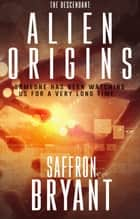 Alien Origins - The Descendant ebook by Saffron Bryant, S.J. Bryant