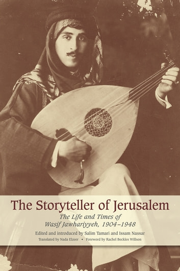The Storyteller of Jerusalem: The Life and Times of Wasif Jawhariyyeh, 1904-1948 ebook by