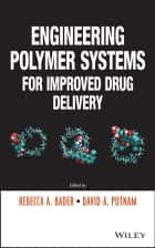 Engineering Polymer Systems for Improved Drug Delivery ebook by Rebecca A. Bader,David A. Putnam
