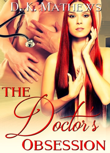 The Doctor's Obsession ebook by D. K. Mathews