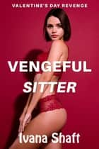 Vengeful Sitter ebook by Ivana Shaft