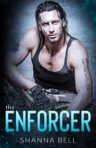 The Enforcer ebook by Shanna Bell