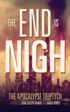 The End is Nigh ebook by John Joseph Adams,Hugh Howey,Paolo Bacigalupi