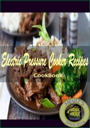 Electric Pressure Cooker Recipes: 101. Delicious, Nutritious, Low Budget, Mouthwatering Electric Pressure Cooker Recipes Cookbook - Pressure Cooker Recipes Slow cooker, Quick and easy fitness book ebook by Heviz's