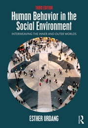 Human Behavior in the Social Environment - Interweaving the Inner and Outer Worlds ebook by Esther Urdang