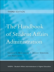 The Handbook of Student Affairs Administration - (Sponsored by NASPA, Student Affairs Administrators in Higher Education) ebook by George S. McClellan,Jeremy Stringer