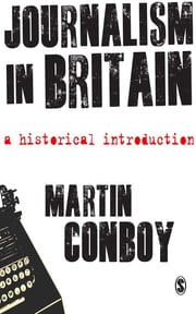 Journalism in Britain - A Historical Introduction ebook by Dr Martin Conboy