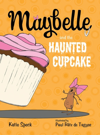 Maybelle and the Haunted Cupcake ebook by Katie Speck,Paul Rátz de Tagyos