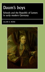 Daum's boys - Schools and the Republic of Letters in early modern Germany ebook by Alan S. Ross